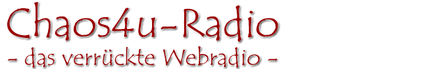 Chaos4u-Radio.de - Das verrckte Webradio